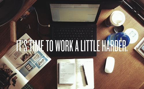 Work a little harder